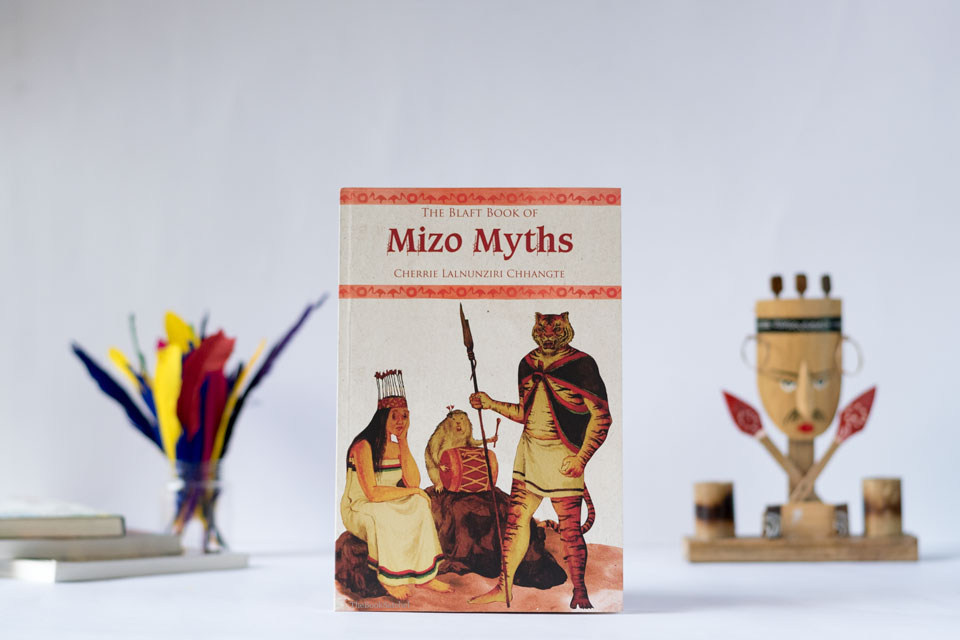 The Blaft Book of Mizo Myths by Cherri Lalnunziri Chhangte