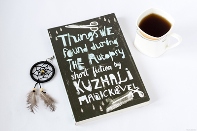 Things We Found During The Autopsy By Kuzhali Manickavel – Eccentric, Dark And Experimental