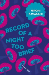Women in Translation Month #WITMonth: Record of a night too brief by Hiromi Kawakami