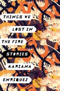 Women in Translation Month #WITMonth : Things we lost in the fire by Mariana Enríquez